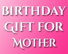 Birthday Gifts For Mother